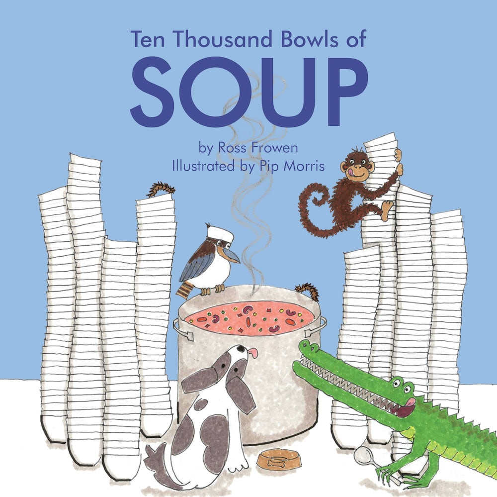 front book cover of Ten Thousand Bowls of Soup by Ross Frowen illustrated by Pip Morris